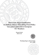 Hooverism, hyperstabilisation or halfway-house? Describing fiscal policy in Central and Eastern European EU members (Eesti Panga toimetised / Working Papers of Eesti Pank ; 5)