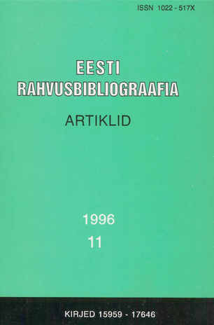 Eesti Rahvusbibliograafia. Artiklid = The Estonian National Bibliography. Articles from serials = Эстонская Национальная Библиография. Статьи ; 11 1996