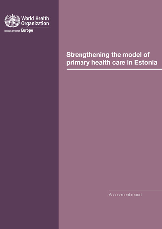 Strengthening the model of primary health care in Estonia : assessment report