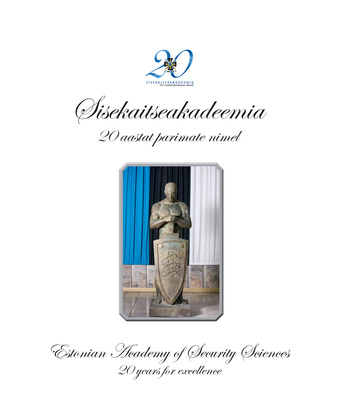 Sisekaitseakadeemia : 20 aastat parimate nimel = Estonian Academy of Security Sciences : 20 years for excellence