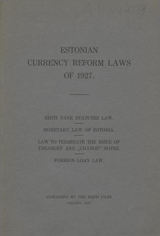 "Estonian currency reform laws of 1927 : Eesti Pank Statutes law. Monetary law of Estonia. Law to terminate the issue of treasury and ""change"" notes. Foreign loan law"