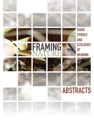Framing nature : signs, stories, and ecologies of meaning : abstracts : April 29-May 3, 2014 Tartu, Estonia