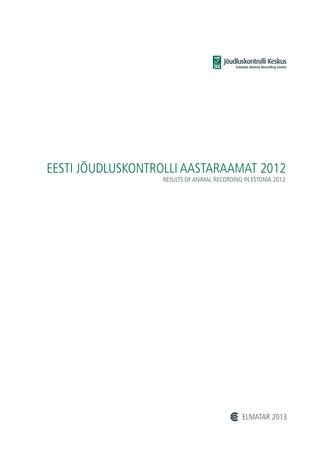 Eesti jõudluskontrolli aastaraamat = Results of Animal Recording in Estonia ; 2012
