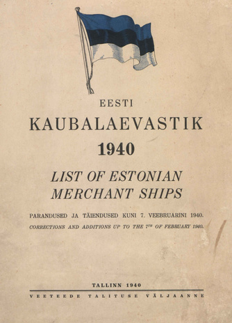 Eesti kaubalaevastik : parandused ja täiendused 7. veebruarini 1940 = List of Estonian merchant ships : corrections and additions up to the 7th of February 1940