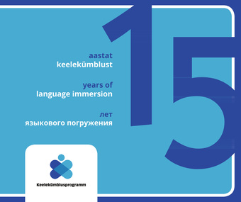 15 aastat keelekümblust = 15 лет языкового погружения = 15 years of language immersion
