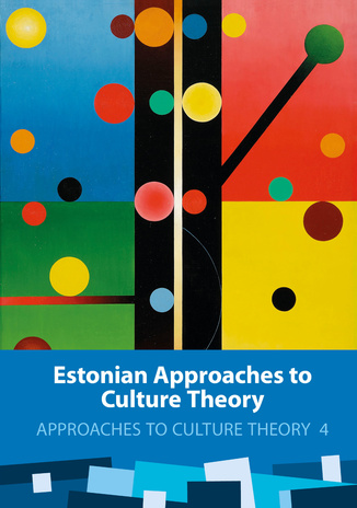 Estonian approaches to culture theory ; (Approaches to culture theory, 4)