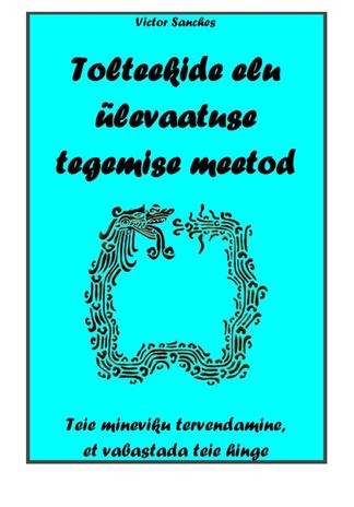 8fe2f878c69 Tolteekide elu ülevaatuse tegemise meetod : teie mineviku tervendamine, et  vabastada teie hinge · Vaata