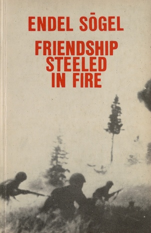 Friendship steeled in fire : [translated from Russish]