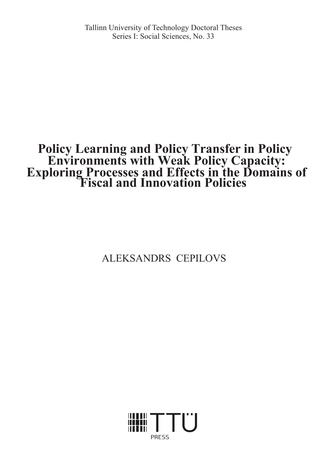 Policy learning and policy transfer in policy environments with weak policy capacity: exploring processes and effects in the domains of fiscal and innovation policies = Poliitikate õppimis- ja ülevõtmisprotsess madala poliitikakujundamise võimekusega k...