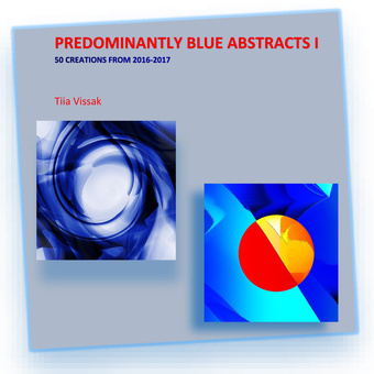 Predominantly blue abstracts. I : 50 creations from 2016-2017