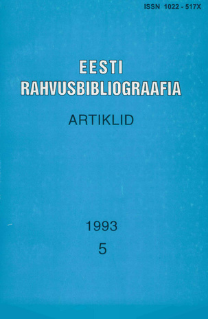Eesti Rahvusbibliograafia. Artiklid = The Estonian National Bibliography. Articles from serials = Эстонская Национальная Библиография. Статьи ; 5 1993