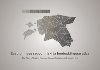 Eesti pinnase radooniriski ja looduskiirguse atlas = The Atlas of Radon Risk and Natural Radiation in Estonian Soil
