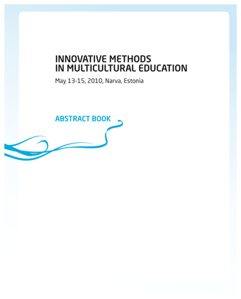 Innovative methods in multicultural education : [international conference] : May 13-15, 2010, Narva, Estonia : abstract book