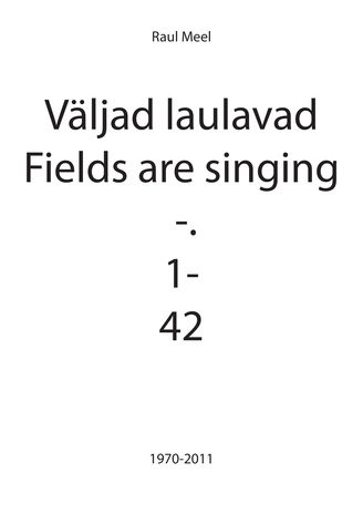 Väljad laulavad -. 1-42 = Field are singing -.