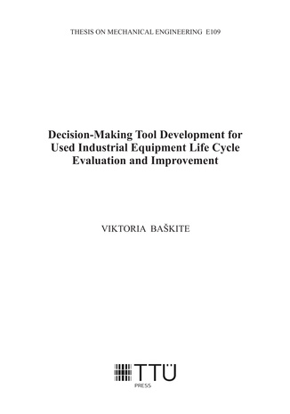 Decision-making tool development for used industrial equipment life cycle evaluation and improvement = Otsustustehnoloogia arendus kasutatud tööstusseadmete elutsükli hindamiseks ja parendamiseks