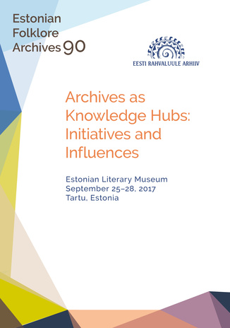 Archives as Knowledge Hubs: Initiatives and Influences : abstracts : Estonian Literary Museum September 25-28, 2017 Tartu, Estonia