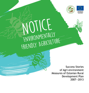 Notice environmentally friendly agriculture : success stories of agri-environment measures of Estonian Rural Development Plan 2007-2013