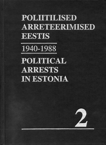 Nõukogude okupatsioonivõimu poliitilised arreteerimised Eestis [1940-1988]. Köide 2 = Political arrests in Estonia under Soviet occupation [1940-1988]. Volume 2 ; (Represseeritud isikute registrid (RIR) ; raamat 2)